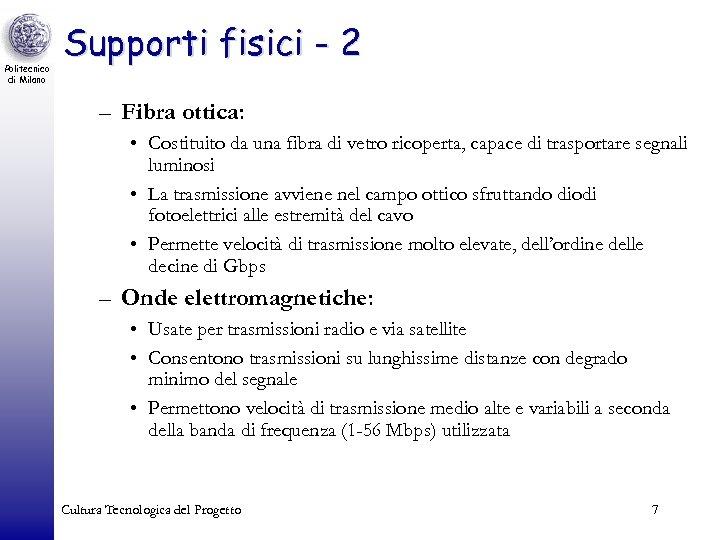 Politecnico di Milano Supporti fisici - 2 – Fibra ottica: • Costituito da una