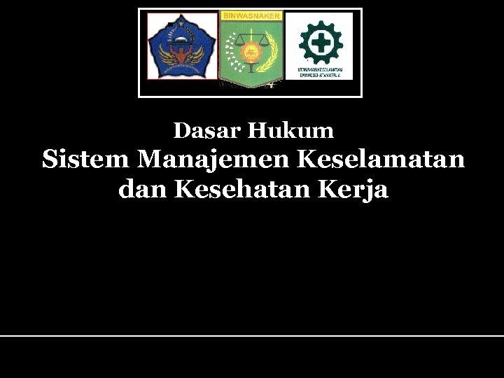 Dasar Hukum Sistem Manajemen Keselamatan dan Kesehatan Kerja