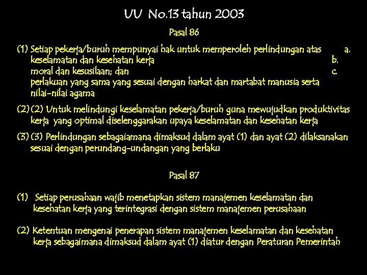 UU No. 13 tahun 2003 Pasal 86 (1) Setiap pekerja/buruh mempunyai hak untuk memperoleh