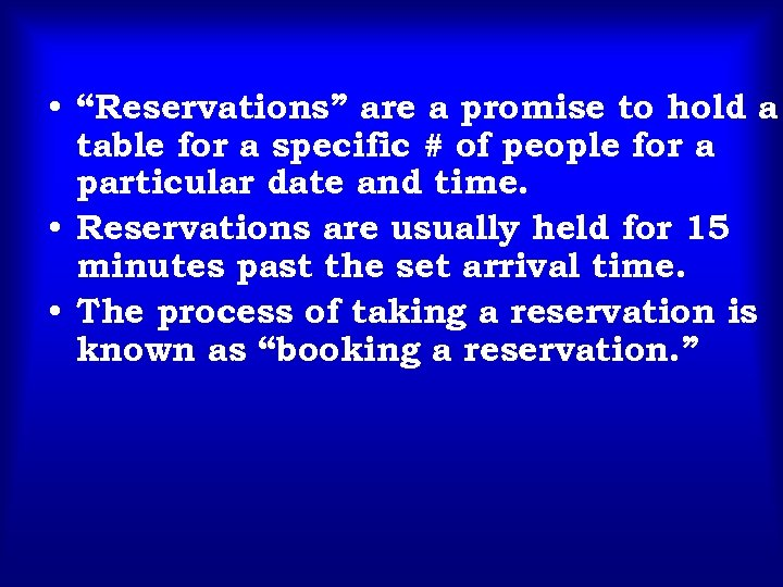 """• """"Reservations"""" are a promise to hold a table for a specific #"""