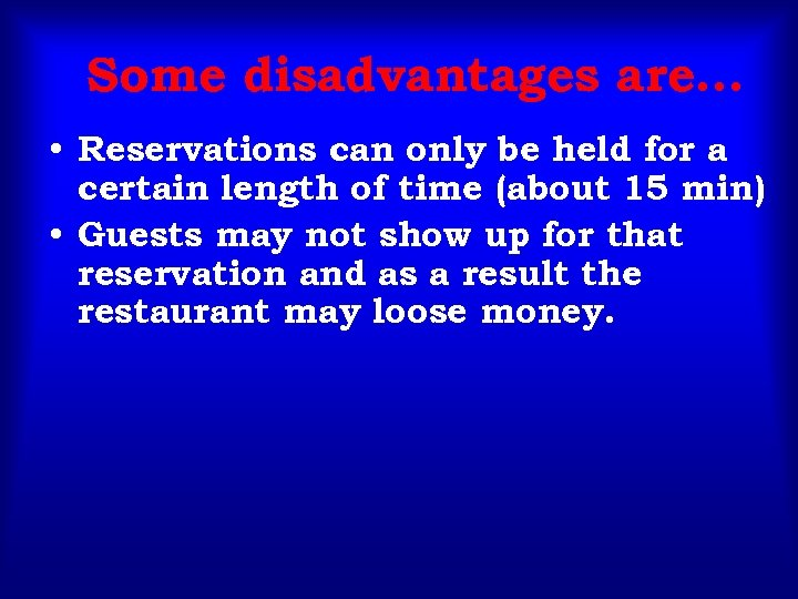 Some disadvantages are… • Reservations can only be held for a certain length of
