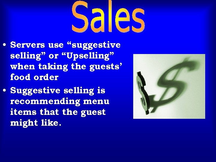 """• Servers use """"suggestive selling"""" or """"Upselling"""" when taking the guests' food order"""