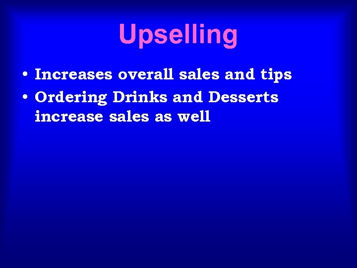 Upselling • Increases overall sales and tips • Ordering Drinks and Desserts increase sales