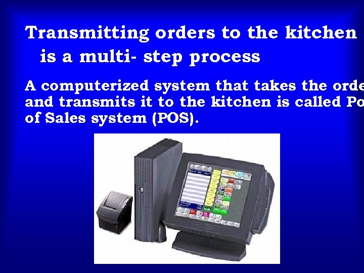 Transmitting orders to the kitchen is a multi- step process A computerized system that