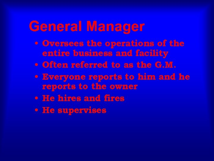 General Manager • Oversees the operations of the entire business and facility • Often