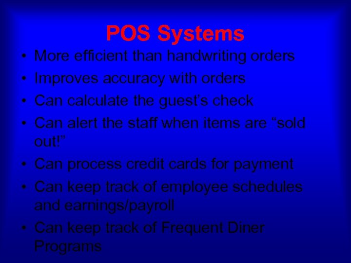 POS Systems • • More efficient than handwriting orders Improves accuracy with orders Can