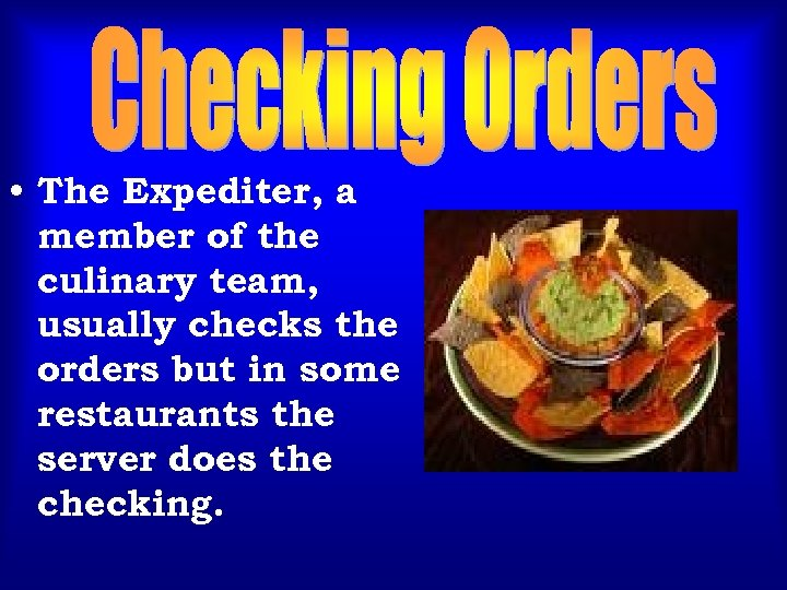• The Expediter, a member of the culinary team, usually checks the orders