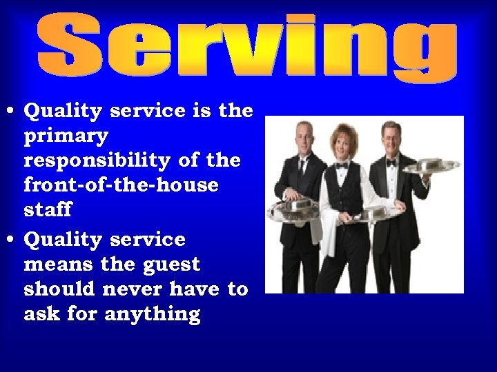 • Quality service is the primary responsibility of the front-of-the-house staff • Quality
