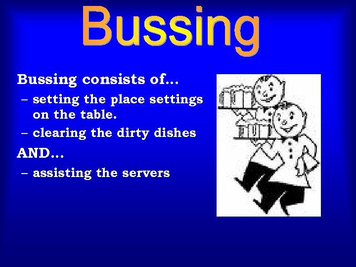 Bussing consists of… – setting the place settings on the table. – clearing the