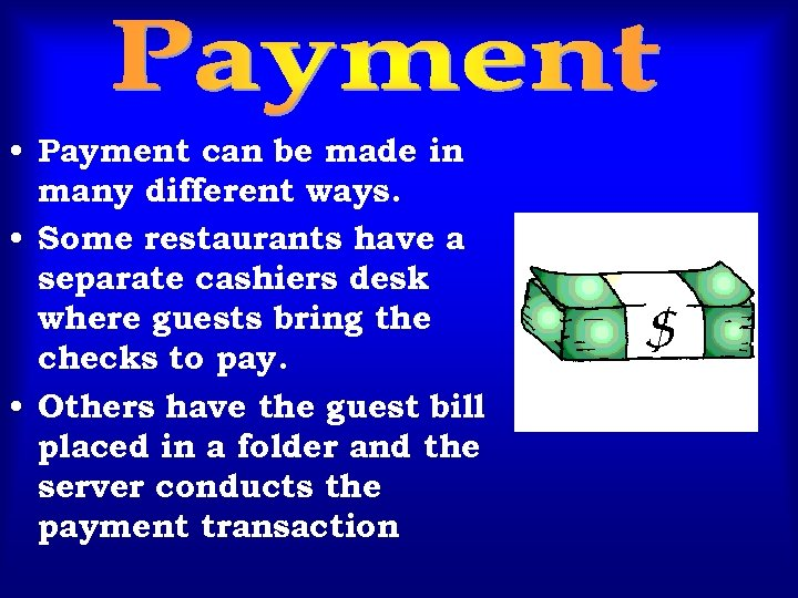 • Payment can be made in many different ways. • Some restaurants have