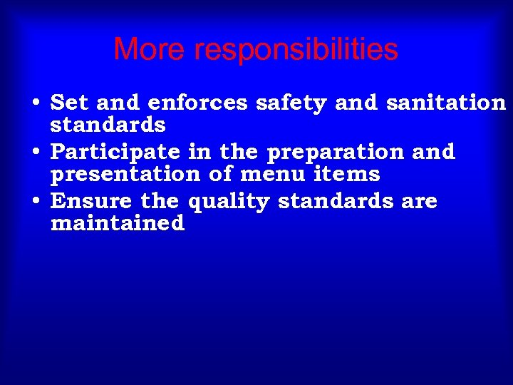 More responsibilities • Set and enforces safety and sanitation standards • Participate in the