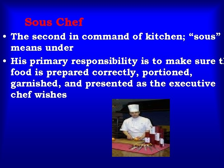 """Sous Chef • The second in command of kitchen; """"sous"""" means under • His"""