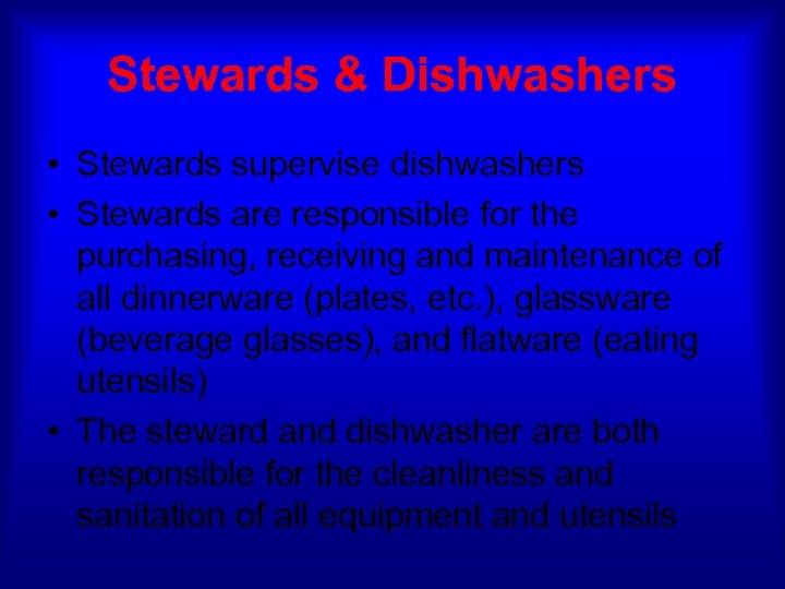 Stewards & Dishwashers • Stewards supervise dishwashers • Stewards are responsible for the purchasing,