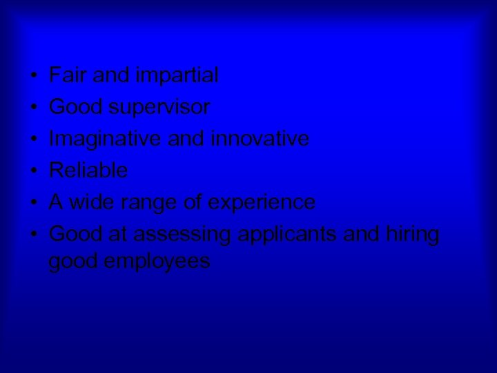 • • • Fair and impartial Good supervisor Imaginative and innovative Reliable A