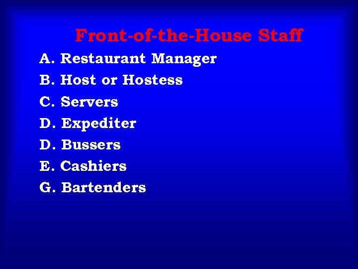 Front-of-the-House Staff A. Restaurant Manager B. Host or Hostess C. Servers D. Expediter D.