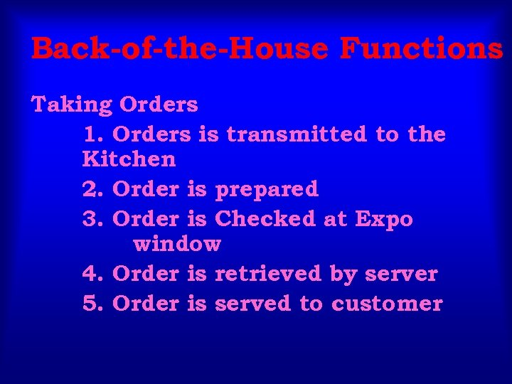 Back-of-the-House Functions Taking Orders 1. Orders is transmitted to the Kitchen 2. Order is