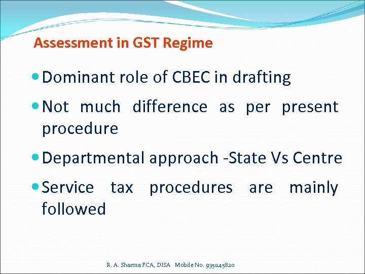 Assessment in GST Regime Dominant role of CBEC in drafting Not much difference as