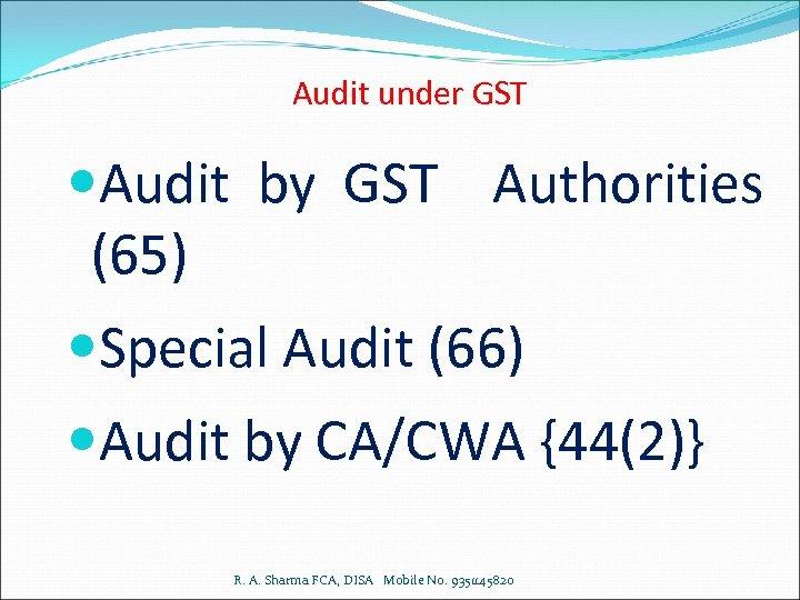 Audit under GST Audit by GST Authorities (65) Special Audit (66) Audit by CA/CWA