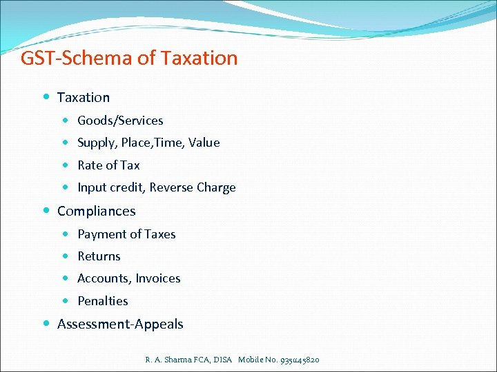 GST-Schema of Taxation Goods/Services Supply, Place, Time, Value Rate of Tax Input credit, Reverse