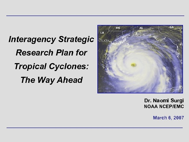 Interagency Strategic Research Plan for Tropical Cyclones: The Way Ahead Dr. Naomi Surgi NOAA