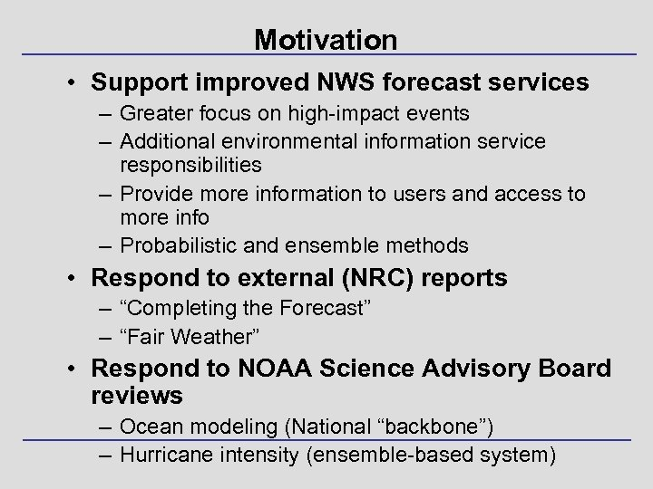 Motivation • Support improved NWS forecast services – Greater focus on high-impact events –