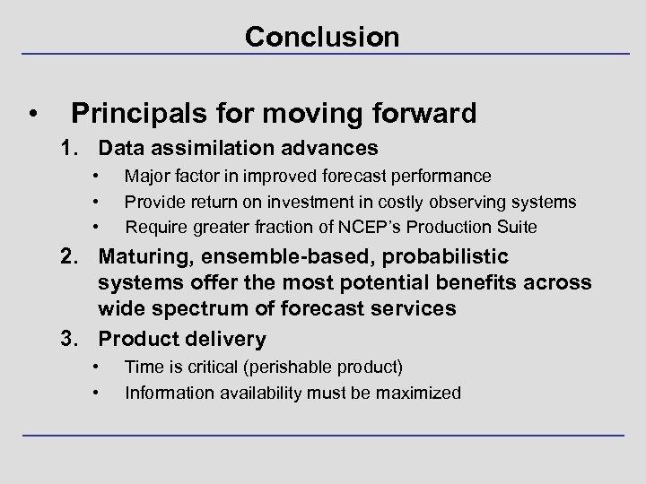 Conclusion • Principals for moving forward 1. Data assimilation advances • • • Major