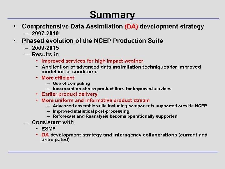 Summary • Comprehensive Data Assimilation (DA) development strategy – 2007 -2010 • Phased evolution