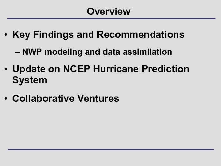 Overview • Key Findings and Recommendations – NWP modeling and data assimilation • Update
