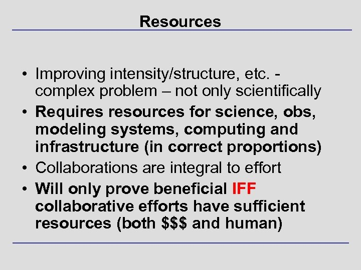 Resources • Improving intensity/structure, etc. complex problem – not only scientifically • Requires resources