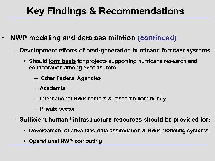 Key Findings & Recommendations • NWP modeling and data assimilation (continued) – Development efforts