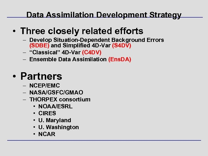 Data Assimilation Development Strategy • Three closely related efforts – Develop Situation-Dependent Background Errors
