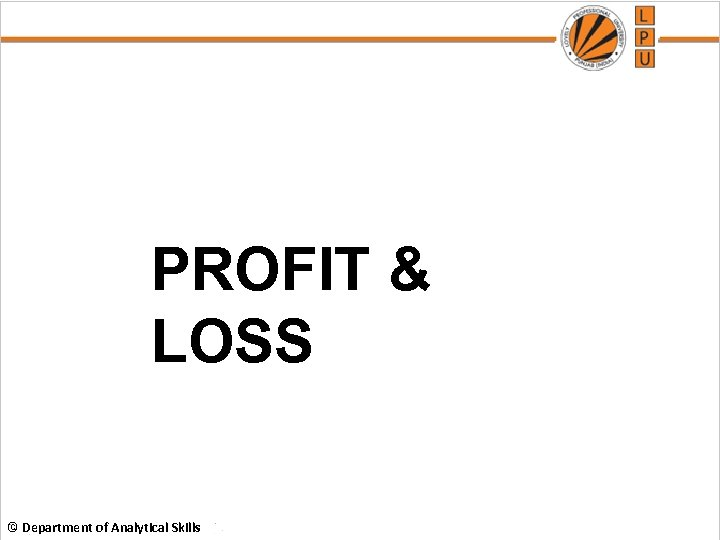 PROFIT & LOSS © Department of Analytical Skills