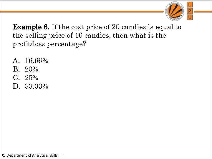 Example 6. If the cost price of 20 candies is equal to the selling