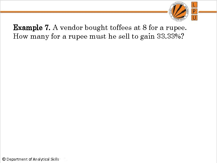 Example 7. A vendor bought toffees at 8 for a rupee. How many for