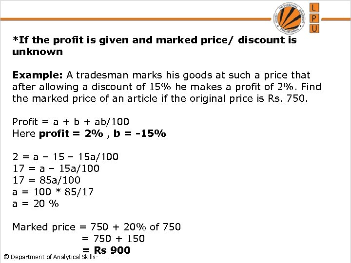 *If the profit is given and marked price/ discount is unknown Example: A tradesman