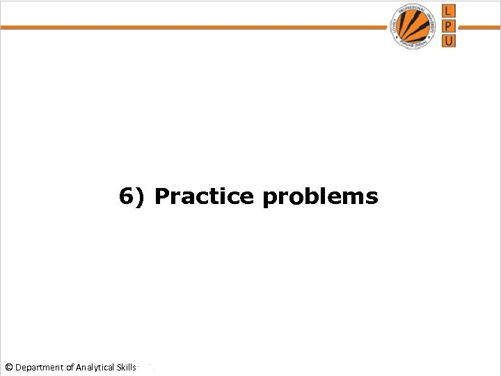 6) Practice problems © Department of Analytical Skills