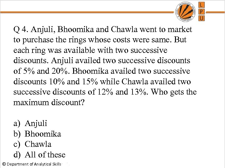 Q 4. Anjuli, Bhoomika and Chawla went to market to purchase the rings whose