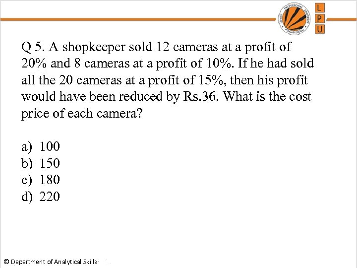 Q 5. A shopkeeper sold 12 cameras at a profit of 20% and 8