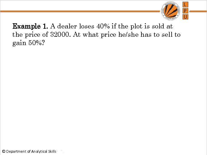 Example 1. A dealer loses 40% if the plot is sold at the price