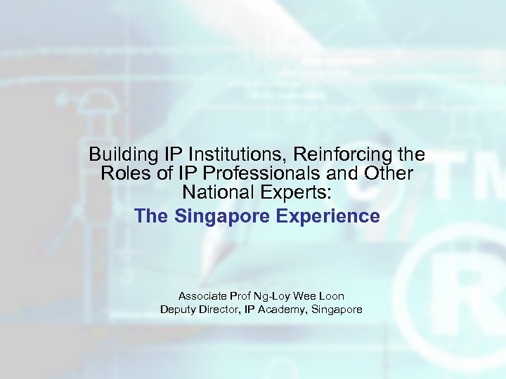 Building IP Institutions, Reinforcing the Roles of IP Professionals and Other National Experts: The