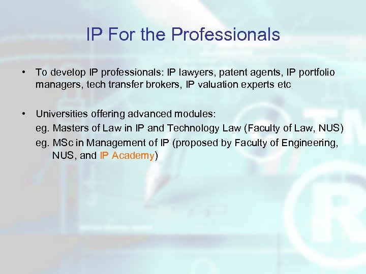 IP For the Professionals • To develop IP professionals: IP lawyers, patent agents, IP