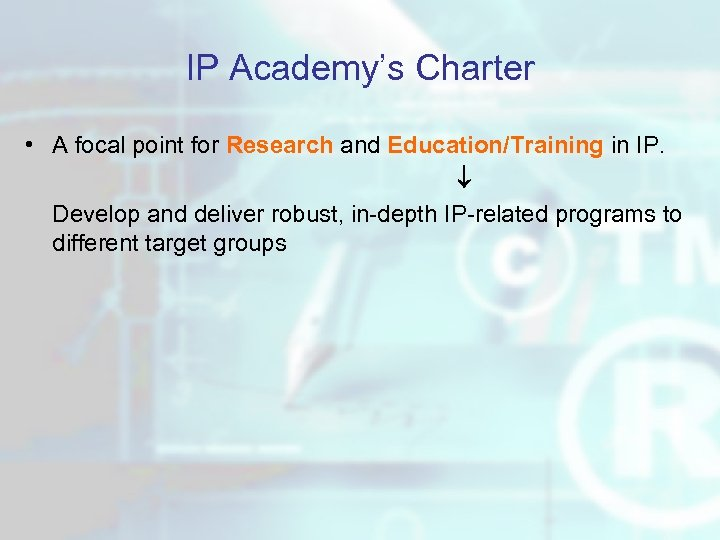 IP Academy's Charter • A focal point for Research and Education/Training in IP. Develop