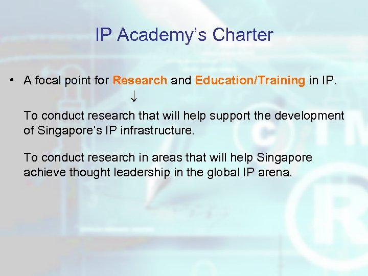 IP Academy's Charter • A focal point for Research and Education/Training in IP. To