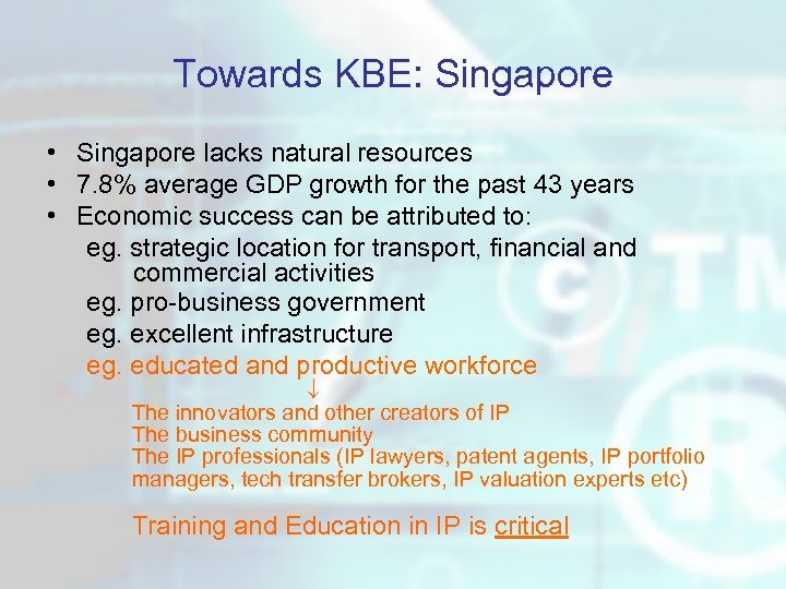 Towards KBE: Singapore • Singapore lacks natural resources • 7. 8% average GDP growth