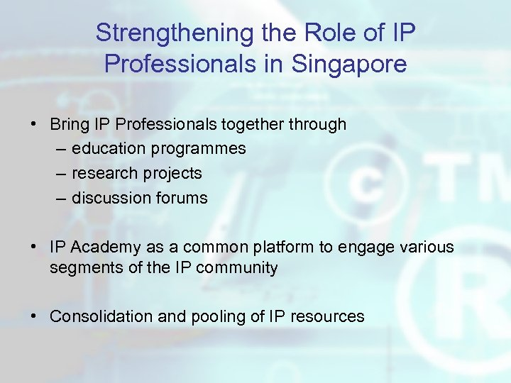 Strengthening the Role of IP Professionals in Singapore • Bring IP Professionals together through