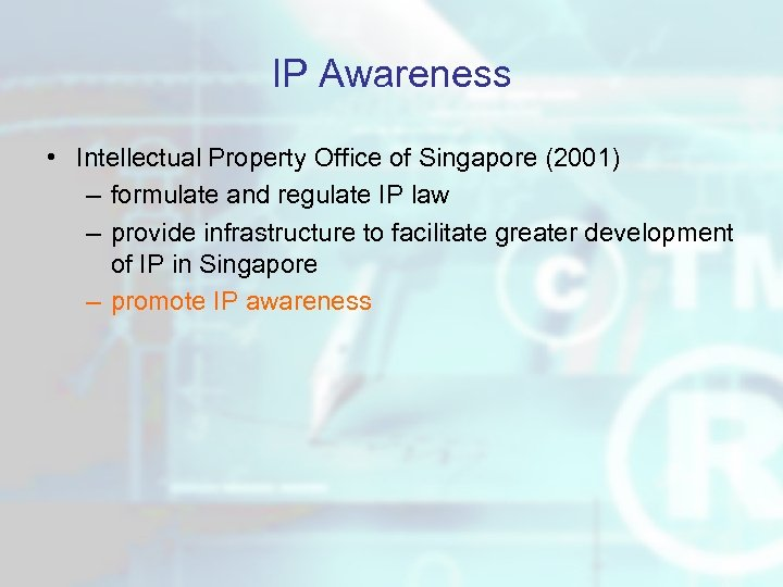 IP Awareness • Intellectual Property Office of Singapore (2001) – formulate and regulate IP