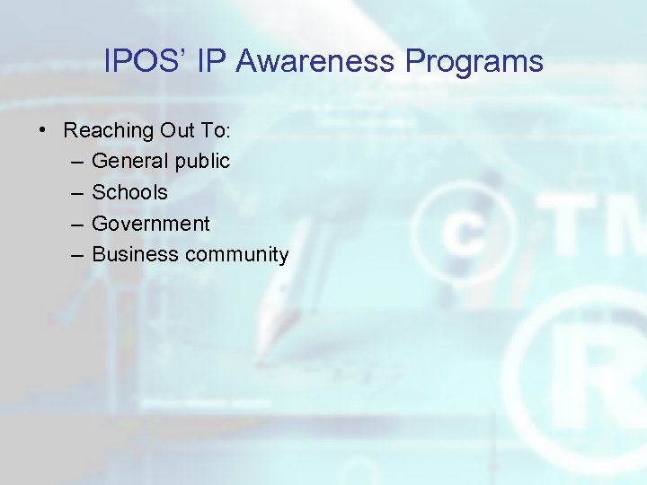IPOS' IP Awareness Programs • Reaching Out To: – General public – Schools –