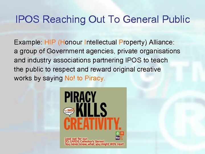 IPOS Reaching Out To General Public Example: HIP (Honour Intellectual Property) Alliance: a group