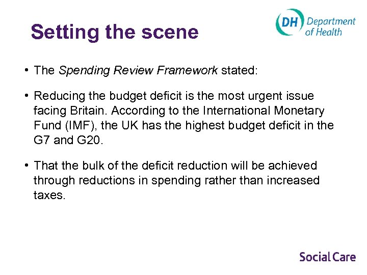 Setting the scene • The Spending Review Framework stated: • Reducing the budget deficit