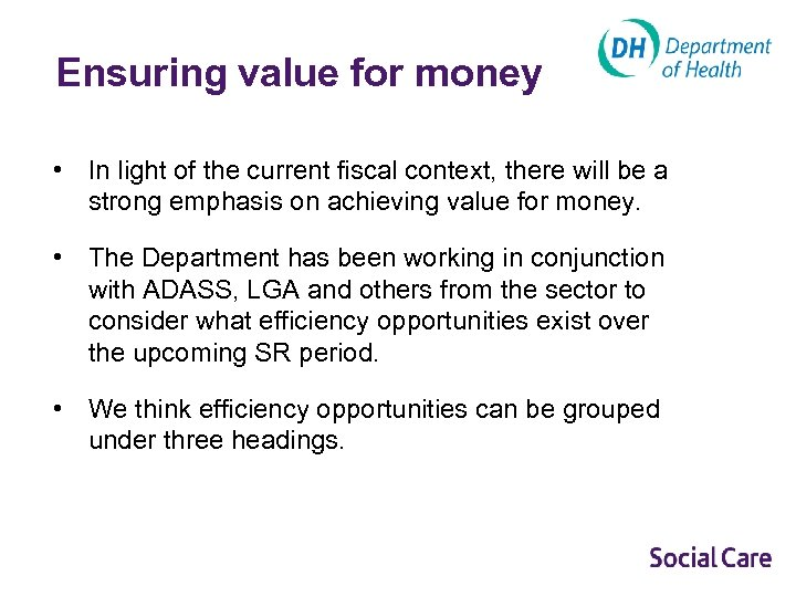 Ensuring value for money • In light of the current fiscal context, there will